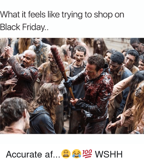 Af, Black Friday, and Friday: What it feels like trying to shop on  Black Friday Accurate af...😩😂💯 WSHH