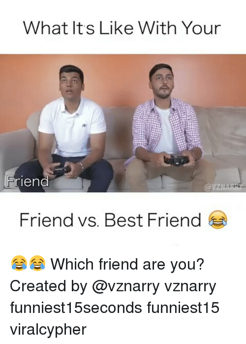 Friend Vs Best Friend: What It's Like With Your  Friend  Friend vs. Best Friend 😂😂 Which friend are you? Created by @vznarry vznarry funniest15seconds funniest15 viralcypher