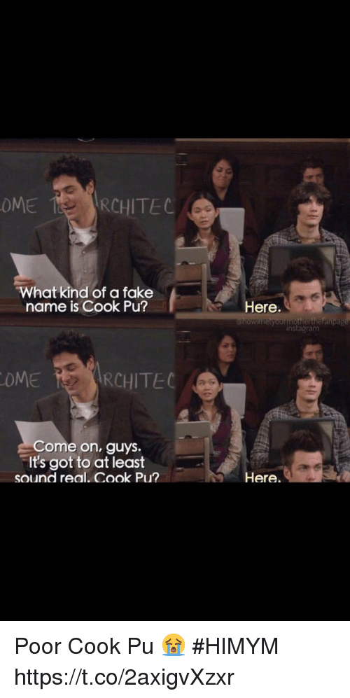 Fake, Instagram, and Memes: What kind of a fake  name is Cook Pu?  Here.  instagram  n;  MERCHITEC  Come on, guys.  It's got to at least  sound real. Cook Pu?  Here. Poor Cook Pu 😭 #HIMYM https://t.co/2axigvXzxr
