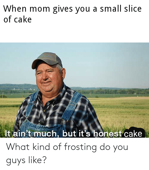 frosting: What kind of frosting do you guys like?