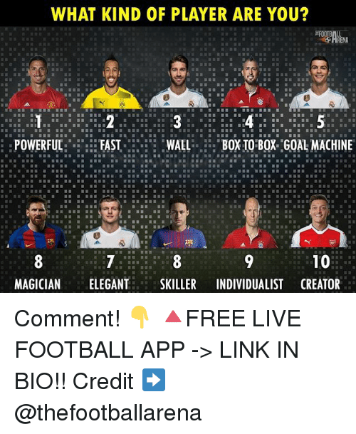 Football, Memes, and Link: WHAT KIND OF PLAYER ARE YOU  :POWERFUL:FASTLXIO'BQX G0A MACHINE  MAGICIANELEGANTSKILLER INDIVIDUALIST CREATOR Comment! 👇 🔺FREE LIVE FOOTBALL APP -> LINK IN BIO!! Credit ➡️ @thefootballarena
