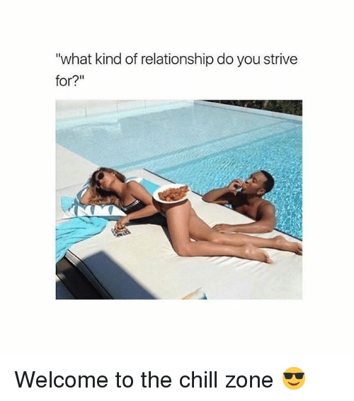 "Chill, Girl, and You: ""what kind of relationship do you strive  for?"" Welcome to the chill zone 😎"