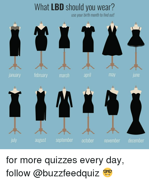 October November: What LBD should you wear?  use your birth month to find out  j  anuary february march  apri  may  une  july  august september october november december for more quizzes every day, follow @buzzfeedquiz 🤓
