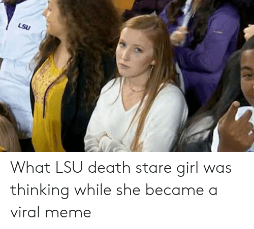 stare girl: What LSU death stare girl was thinking while she became a viral meme