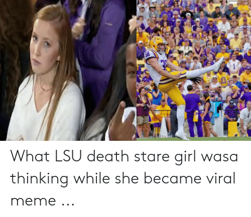stare girl: What LSU death stare girl wasa thinking while she became viral meme ...