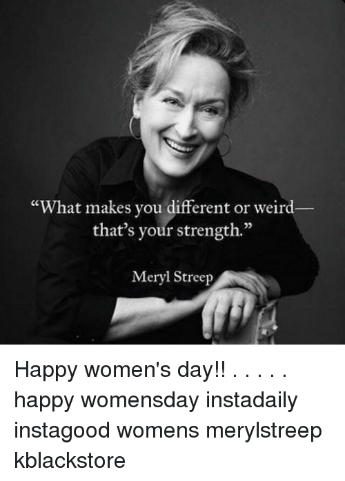 """Memes, Meryl Streep, and 🤖: """"What makes you different or weird  that's your strength.""""  Meryl Streep Happy women's day!! . . . . . happy womensday instadaily instagood womens merylstreep kblackstore"""
