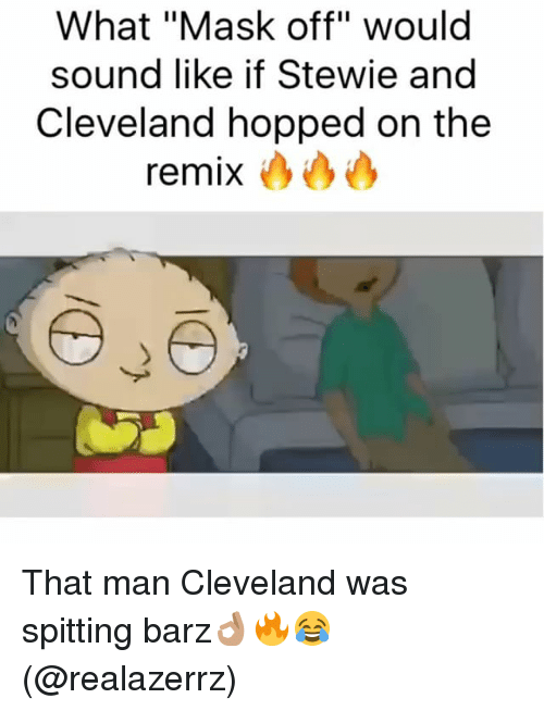 "Stewie: What ""Mask off"" would  sound like if Stewie and  Cleveland hopped on the  remix That man Cleveland was spitting barz👌🏽🔥😂 (@realazerrz)"