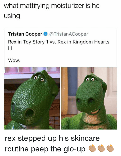 Coopers: what mattifying moisturizer is he  using  Tristan Cooper@TristanACooper  Rex in Toy Story 1 vs. Rex in Kingdom Hearts  Wow  tot rex stepped up his skincare routine peep the glo-up 👏🏽👏🏽👏🏽