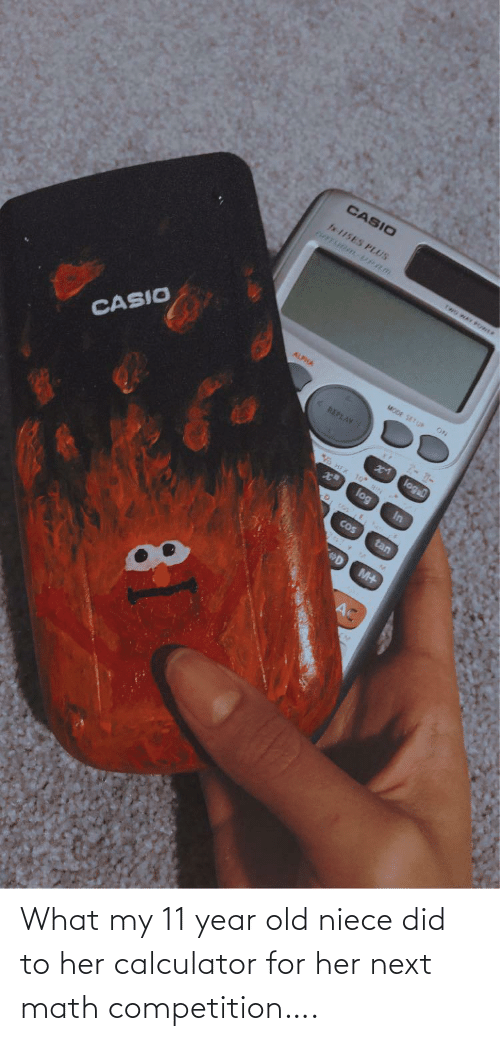 competition: What my 11 year old niece did to her calculator for her next math competition….