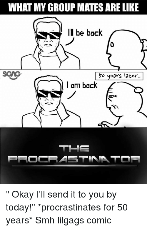 """I Am Back: WHAT MY GROUP MATES ARE LIKE  Il be back  SGAG  5o years later..  I am back """" Okay I'll send it to you by today!"""" *procrastinates for 50 years* Smh lilgags comic"""
