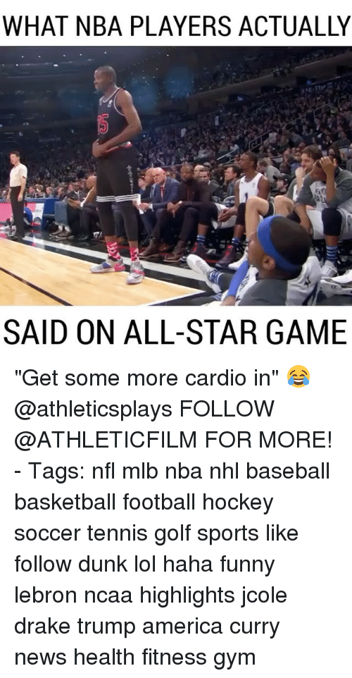 "All Star, America, and Baseball: WHAT NBA PLAYERS ACTUALLY  SAID ON ALL-STAR GAME ""Get some more cardio in"" 😂 @athleticsplays FOLLOW @ATHLETICFILM FOR MORE! - Tags: nfl mlb nba nhl baseball basketball football hockey soccer tennis golf sports like follow dunk lol haha funny lebron ncaa highlights jcole drake trump america curry news health fitness gym"