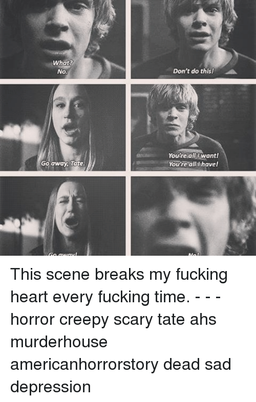 Memes, 🤖, and Horror: What?  No  Go away Tote  Don't do this!  You're all want!  Youre all have! This scene breaks my fucking heart every fucking time. - - - horror creepy scary tate ahs murderhouse americanhorrorstory dead sad depression