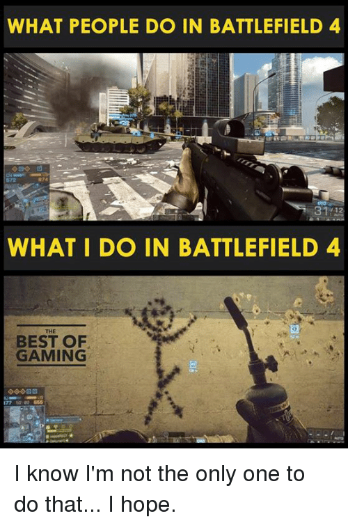 Battlefield: WHAT PEOPLE DO IN BATTLEFIELD 4  WHAT I DO IN BATTLEFIELD 4  BEST OF  GAMING I know I'm not the only one to do that... I hope.