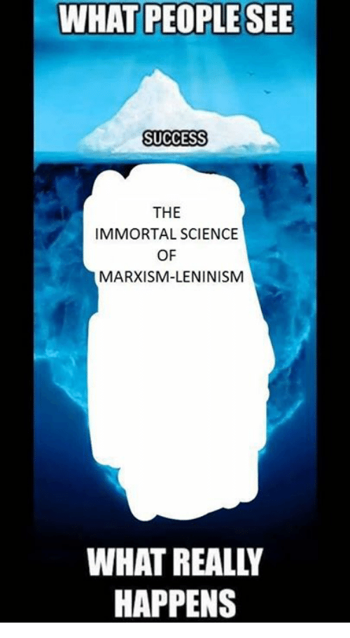Science, Marxist, and Success: WHAT PEOPLE SEE  SUCCESS  THE  IMMORTAL SCIENCE  OF  MARXISM-LENINISM  WHAT REALLY  HAPPENS