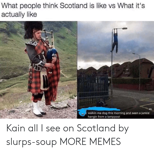 junkie: What people think Scotland is like vs What it's  actually like  walkin ma dog this morning and seen a junkie  hangin from a lamppost Kain all I see on Scotland by slurps-soup MORE MEMES