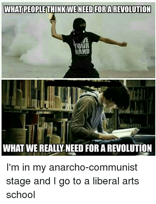 Im 14 & This Is Deep: WHAT PEOPLE THINKWE NEED FOR A REVOLUTION  MAMD  WHAT WE REALLLNEED FOR A REVOLUTION I'm in my anarcho-communist stage and I go to a liberal arts school