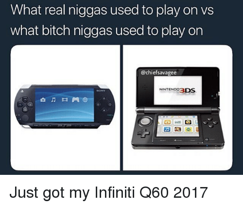 Infiniti: What real niggas used to play on vs  what bitch niggas used to play on  @chiefsavagee  NINTEND93DS  自 门口門 Just got my Infiniti Q60 2017