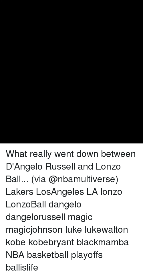 Basketball, Los Angeles Lakers, and Memes: What really went down between D'Angelo Russell and Lonzo Ball... (via @nbamultiverse) Lakers LosAngeles LA lonzo LonzoBall dangelo dangelorussell magic magicjohnson luke lukewalton kobe kobebryant blackmamba NBA basketball playoffs ballislife