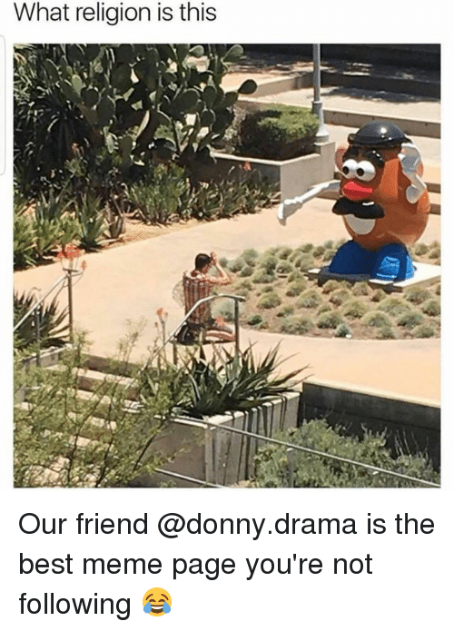 Meme, Memes, and Best: What religion is this Our friend @donny.drama is the best meme page you're not following 😂