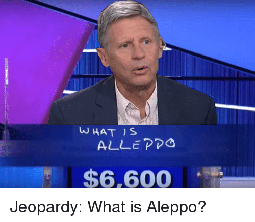 Jeopardy, What Is, and Dank Memes: WHAT S  ALLE PPO  $6,600 Jeopardy: What is Aleppo?