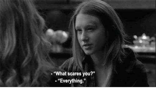 "scares: ""What scares you?""  -""Everything."""