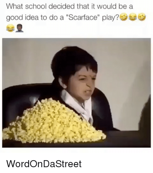 """Scarface: What school decided that it would be a  good idea to do a """"Scarface"""" play? WordOnDaStreet"""