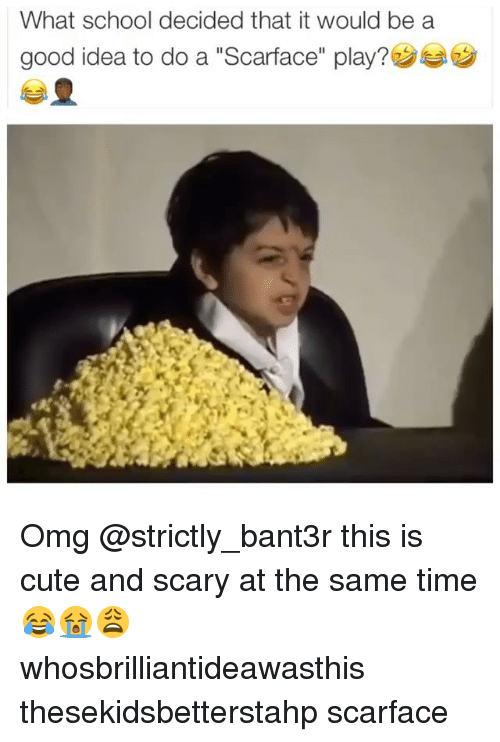 """Scarface: What school decided that it would be a  good idea to do a """"Scarface"""" play? Omg @strictly_bant3r this is cute and scary at the same time 😂😭😩 whosbrilliantideawasthis thesekidsbetterstahp scarface"""