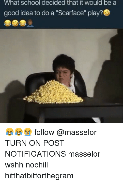 "Scarface: What School decided that it would be a  good idea to do a ""Scarface"" play? 😂😂😭 follow @masselor TURN ON POST NOTIFICATIONS masselor wshh nochill hitthatbitforthegram"