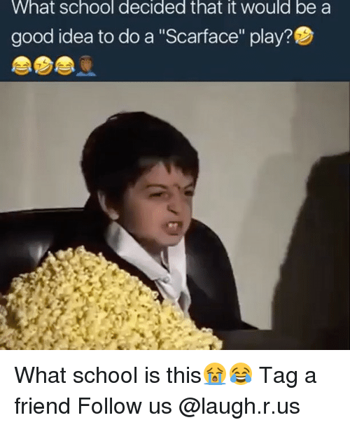 "Scarface: What school decided that it would be a  good idea to do a ""Scarface"" play?e What school is this😭😂 Tag a friend Follow us @laugh.r.us"