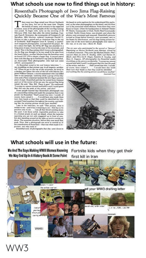 """The Interview: What schools use now to find things out in history:  Rosenthal's Photograph of Iwo Jima Flag-Raising  Quickly Became One of the War's Most Famous  here were two flags raised over Mount Suribachi  on Iwo Jima, but not at the same time. Despite  the beach to write captions for his undeveloped film packs,  and, as the other photographers on the island, sent his films  out to the command vessel offshore. From there they were  flown to Guam, where the headquarters of Admiral Chester  W. Nimitz, Commander in Chief, Pacific Fleet/Commander  in Chief, Pacific Ocean Areas, was situated, and where the  photos were processed and censored. Rosenthal's pictures  arrived at Guam before Lowery's, were processed, sent to  the States for distribution, and his flag-raising picture be-  came one of the most famous photographs ever taken in  the war, or in any war.- Benis M. Frank  I the beliefs of many, and contrary to the supposed  evidence, none of the photographs of the two flag-raisings  was posed. To begin with, early on the morning of 23  February 1945, four days after the initial landings, Cap-  tain Dave E. Severance, the commander of Company E, 2d  Battalion, 28th Marines, ordered Lieutenant Harold G.  Schrier to take a patrol and an American flag to the top  of Suribachi. Staff Sergeant Louis R. Lowery, a Leather-  neck magazine photographer, accompanied the patrol. Af-  ter a short fire fight, the 54-by-28"""" flag was attached to a  long piece of pipe, found at the crest of the mountain, and  raised. This is the flag-raising which Lowery photographed.  As the flag was thought to be too small to be seen from  the beach below, another Marine from the battalion went  on board LST 779 to obtain a larger flag. A second patrol  then took this flag up to Suribachis top and Joe Rosenthal,  an Associated Press photographer, who had just come  ashore, accompanied it.  As Rosenthal noted in his oral history interview, .  my stumbling on that picture was, in all respects, """