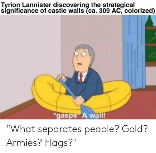 """flags: """"What separates people? Gold? Armies? Flags?"""""""