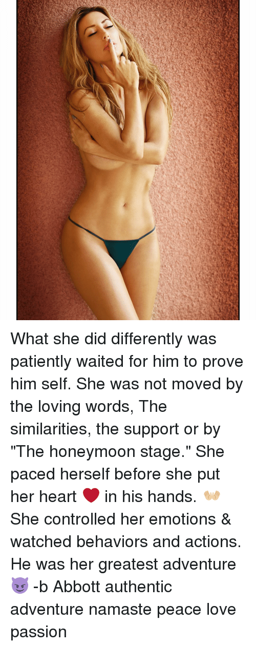 """Memes, 🤖, and Abbott: What she did differently was patiently waited for him to prove him self. She was not moved by the loving words, The similarities, the support or by """"The honeymoon stage."""" She paced herself before she put her heart ❤️ in his hands. 👐🏼 She controlled her emotions & watched behaviors and actions. He was her greatest adventure 😈 -b Abbott authentic adventure namaste peace love passion"""