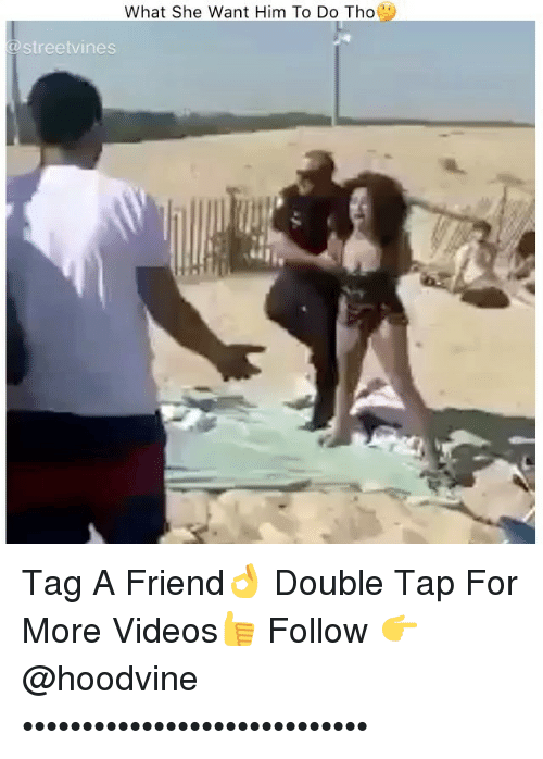 Hoodvine: What She Want Him To Do Tho  streetvines Tag A Friend👌 Double Tap For More Videos👍 Follow 👉 @hoodvine •••••••••••••••••••••••••••••