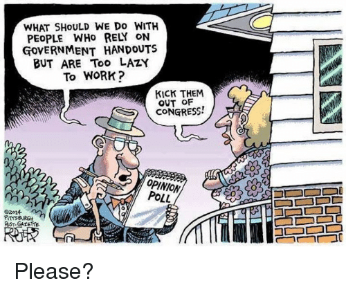 WHAT SHOULD WE Do WITH PEOPLE WHO RELY ON GOVERNMENT ...