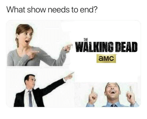 The Walking Dead, Walking Dead, and Amc: What show needs to end?  THE  WALKING DEAD  aMC