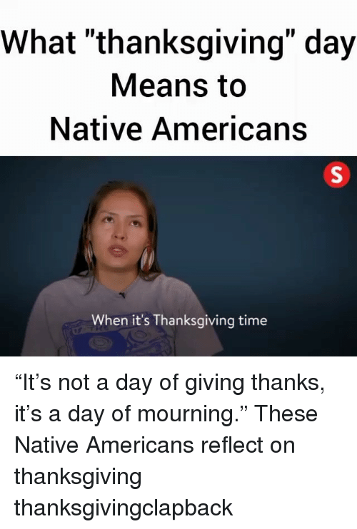 """Thanksgiving Clap Back: What """"thanksgiving"""" day  Means to  Native Americans  When it's Thanksgiving time """"It's not a day of giving thanks, it's a day of mourning."""" These Native Americans reflect on thanksgiving thanksgivingclapback"""