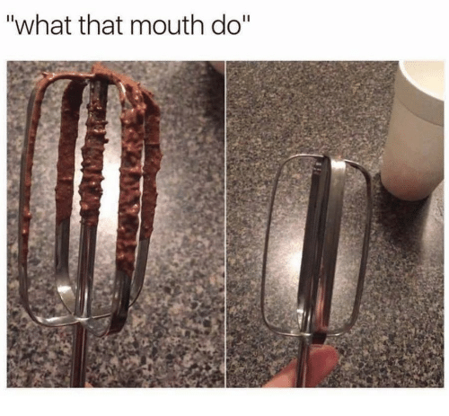 """What That Mouth Do: """"what that mouth do"""""""