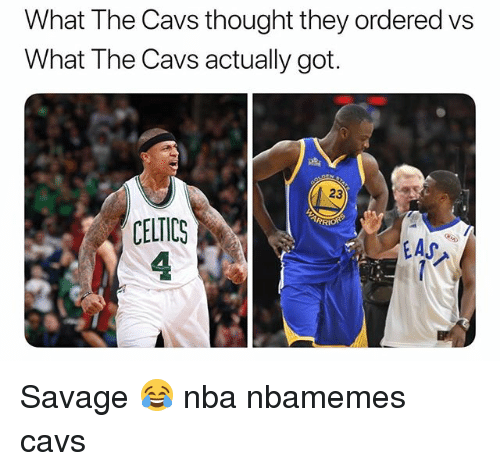 Basketball, Cavs, and Nba: What The Cavs thought they ordered vs  What The Cavs actually got.  23  CELTICS  4  EAS Savage 😂 nba nbamemes cavs