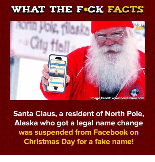 city hall: WHAT THE FCK FACTS  City Hall  Image Credit: www.newsminor.com  Santa Claus, a resident of North Pole,  Alaska who got a legal name change  was suspended from Facebook on  Christmas Day for a fake name!