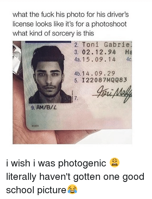 What Kind Of Sorcery Is This: what the fuck his photo for his driver's  license looks like it's for a photoshoot  what kind of sorcery is this  2. Toni Gabriel  3, 02. 12.94 Ha  4a. 15.09. 1 4  4b. 14.09 29  5. I 22087 MQQ83  9, AM/B/L i wish i was photogenic 😩 literally haven't gotten one good school picture😂