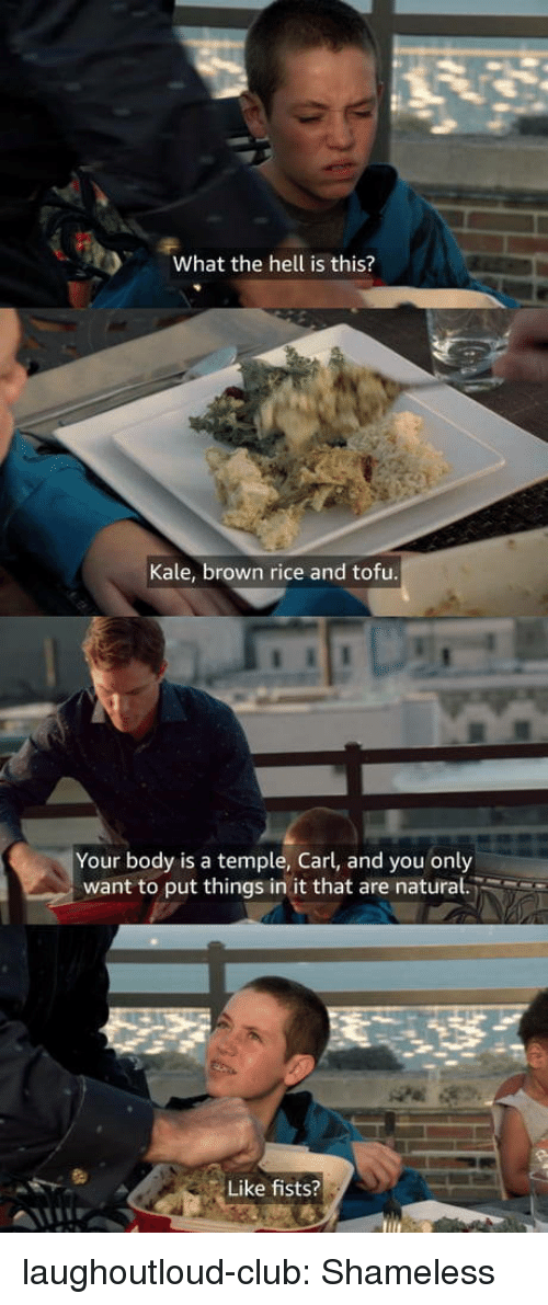 shameless: What the hell is this?  Kale, brown rice and tofu  Your body is a temple, Carl, and you only  want to put things in it that are natural.  Like fists? laughoutloud-club:  Shameless