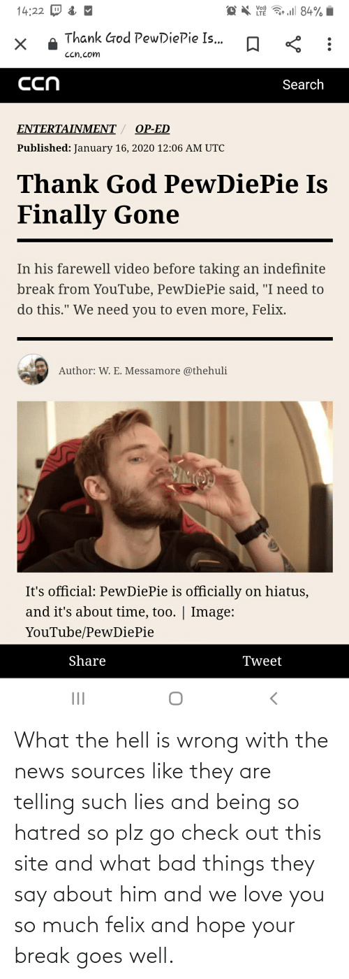 love you so much: What the hell is wrong with the news sources like they are telling such lies and being so hatred so plz go check out this site and what bad things they say about him and we love you so much felix and hope your break goes well.