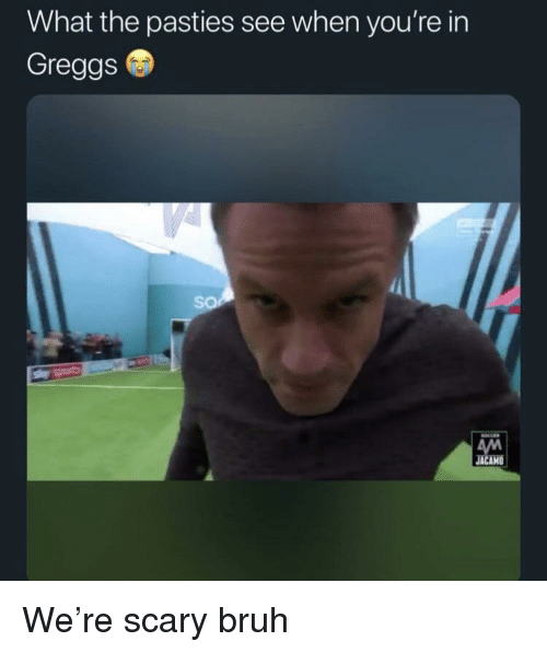 pasties: What the pasties see when you're in  Greggs  AM  JACANO
