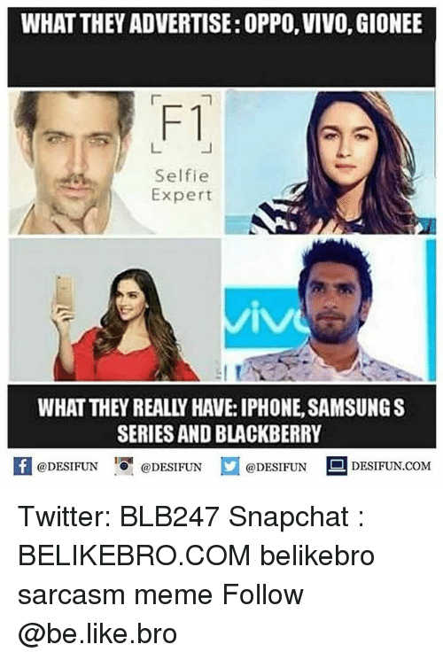 BlackBerry: WHAT THEY ADVERTISE: OPPO, VIVO, GIONEE  F1  Selfie  Expert  WHAT THEY REALLY HAVE: IPHONE, SAMSUNGS  SERIES AND BLACKBERRY  困@DESIFUN 증@DESIFUN @DESIFUN DESIFUN.COM Twitter: BLB247 Snapchat : BELIKEBRO.COM belikebro sarcasm meme Follow @be.like.bro