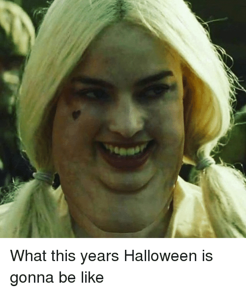 Be Like, Funny, and Halloween: What this years Halloween is gonna be like