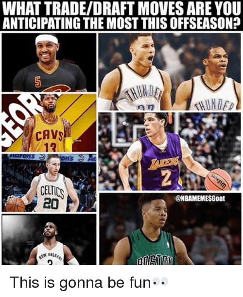 Cavs, Memes, and Celtics: WHAT TRADE/DRAFT MOVES ARE YOU  ANTICIPATING THE MOST THISOFFSEASON?  CAVS  CELTICS  @NBAMEMESGoat This is gonna be fun👀