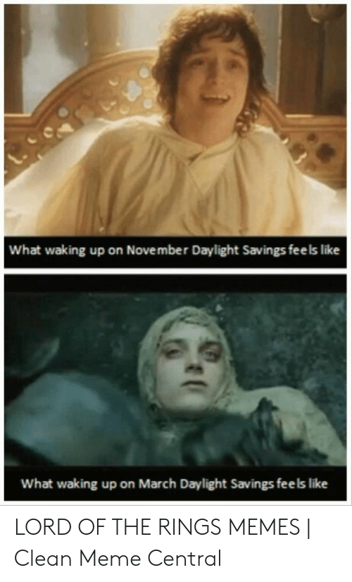Funny Lord Of The Rings: What waking up on November Daylight Savings feels like  What waking up on March Daylight Savings fee ls like LORD OF THE RINGS MEMES   Clean Meme Central