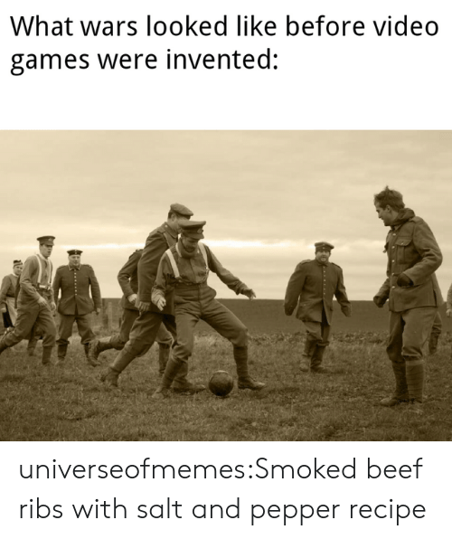 Salt And: What wars looked like before video  games were invented:  TA  - .. universeofmemes:Smoked beef ribs with salt and pepperrecipe