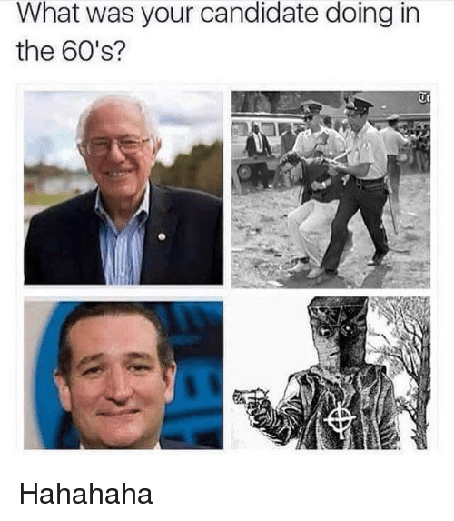 Dank Memes: What was your candidate doing in  the 60's? Hahahaha
