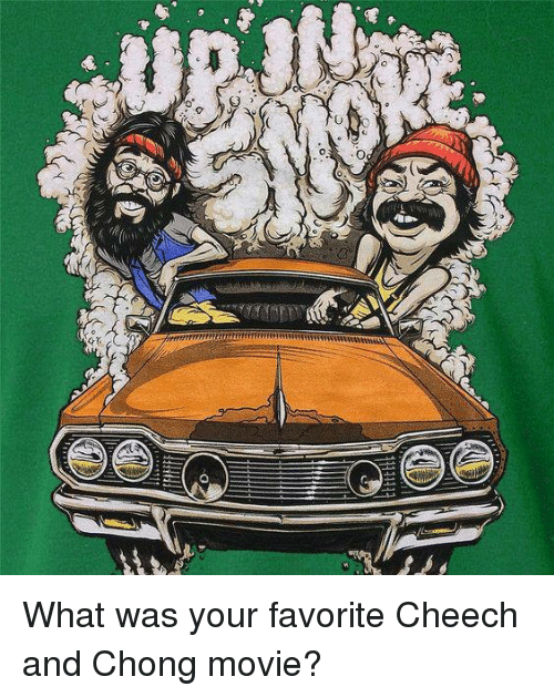 cheech and chong: What was your favorite Cheech and Chong movie?